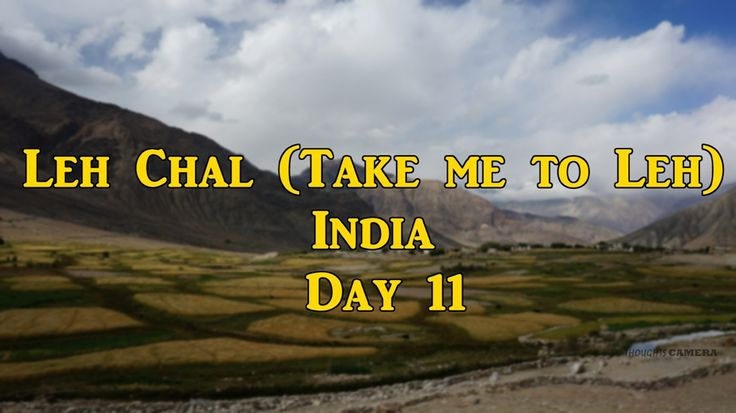 LEH CHAL (TAKE ME TO LEH) – DAY 11 | Life Thoughts Camera .. Travel Diary about our trip to Ladakh (India) in our Thar jeep from Bengaluru city which is located in South India.