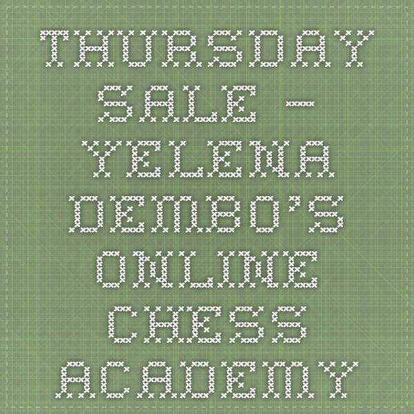 Thursday Sale – Yelena Dembo's Online Chess Academy
