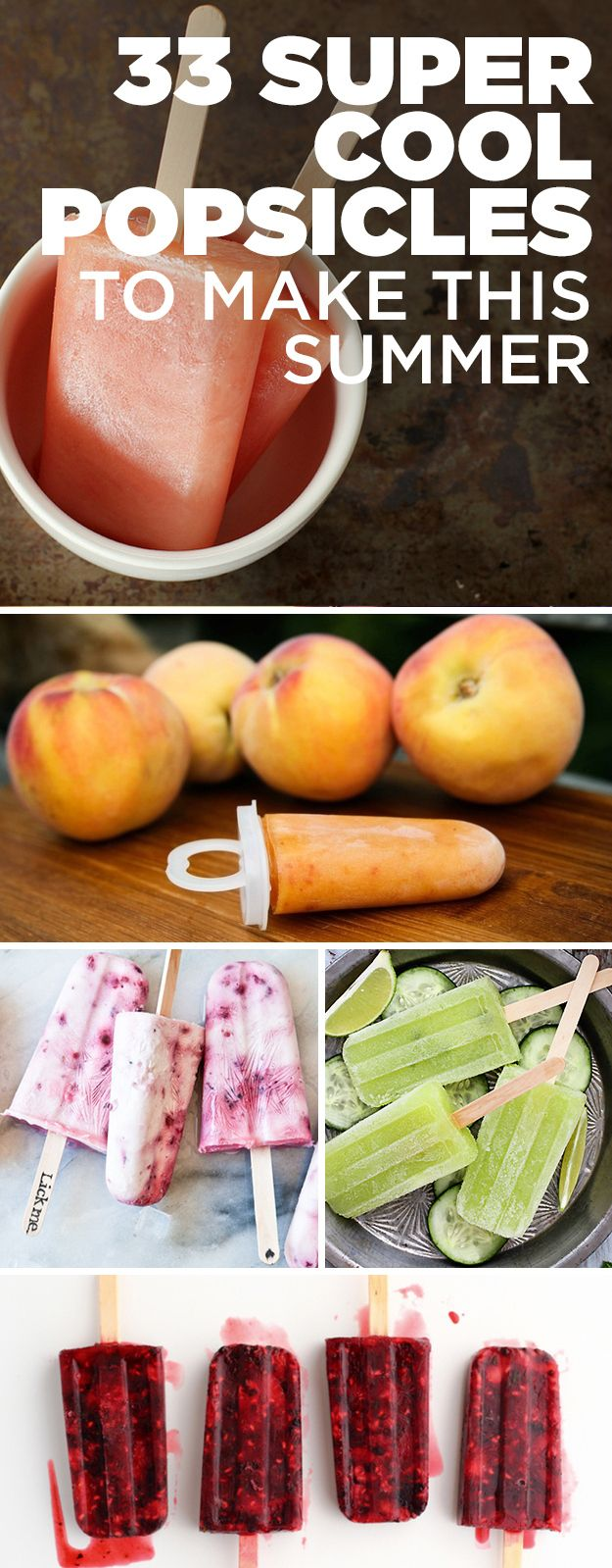 DIY 33 Super-Cool Popsicles To Make This Summer ~~  Rule of thumb for warm weather: Don't eat anything unless it's frozen and on a stick.