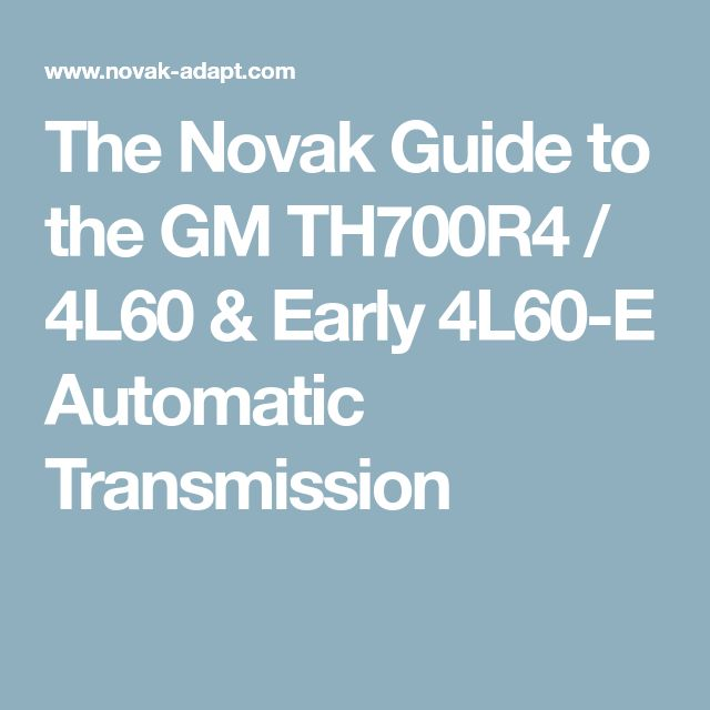 The Novak Guide to the GM TH700R4 / 4L60 & Early 4L60-E Automatic Transmission