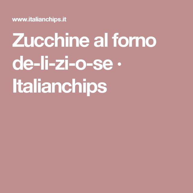 Zucchine al forno de-li-zi-o-se · Italianchips