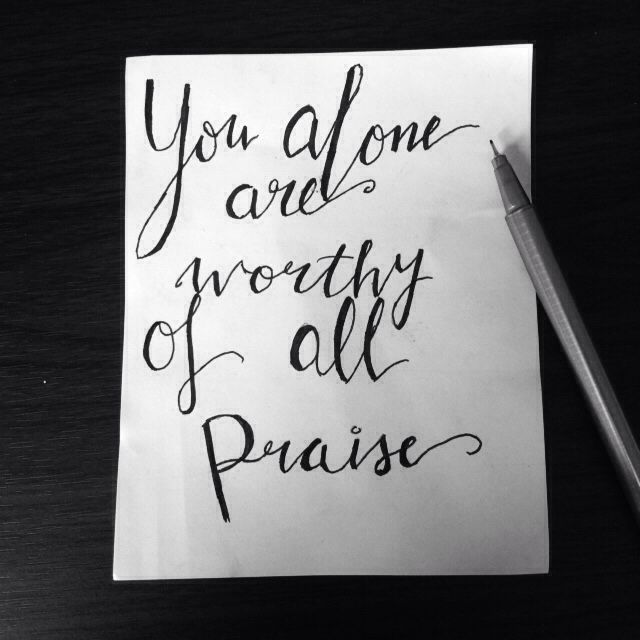 You alone are worthy of all praise