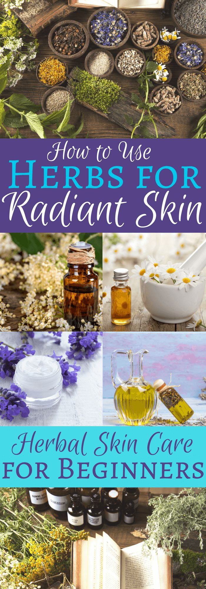 Herbal Skin Care for Beginners: How to Use Herbs in Your Skin Care Routine for Radiant, Younger Looking Skin!
