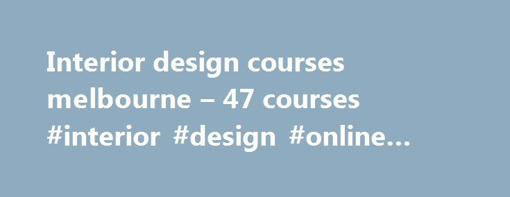 Interior design courses melbourne – 47 courses #interior #design #online #free http://design.nef2.com/interior-design-courses-melbourne-47-courses-interior-design-online-free/  #interior design courses melbourne # Interior design courses melbourne Here's how others rate Career FAQs: Looking for Design opportunities in Melbourne ? There are currently 8,004 Design job openings in Melbourne*. The average salary for a Design job in Melbourne is $49,000. The Australian Government Department of…