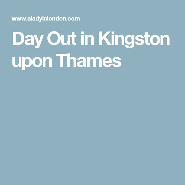 Day Out in Kingston upon Thames