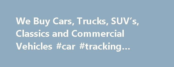We Buy Cars, Trucks, SUV's, Classics and Commercial Vehicles #car #tracking #device http://car.remmont.com/we-buy-cars-trucks-suvs-classics-and-commercial-vehicles-car-tracking-device/  #we buy your car # We Buy All Types of Cars! Have a car to sell? Give us a call! We here at WeBuyCars.com will come to your home and office and hand you money for your car. We're interested into purchasing all types of vehicles, of any year and in any condition. Sedans, compacts, […]The post We Buy Cars…