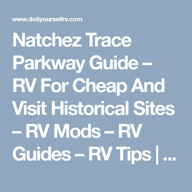 Natchez Trace Parkway Guide – RV For Cheap And Visit Historical Sites – RV Mods – RV Guides – RV Tips | DoItYourselfRV