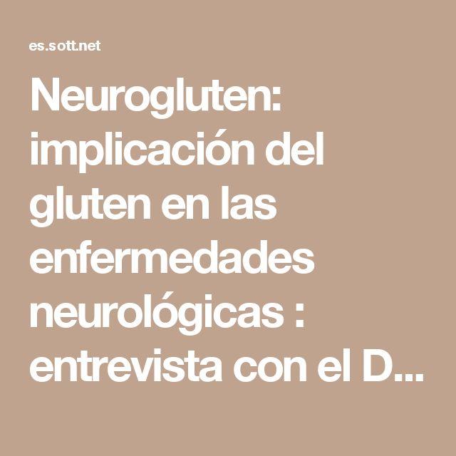 Neurogluten: implicación del gluten en las enfermedades neurológicas : entrevista con el Dr. Rodrigo -- Salud y Bienestar -- Sott.net