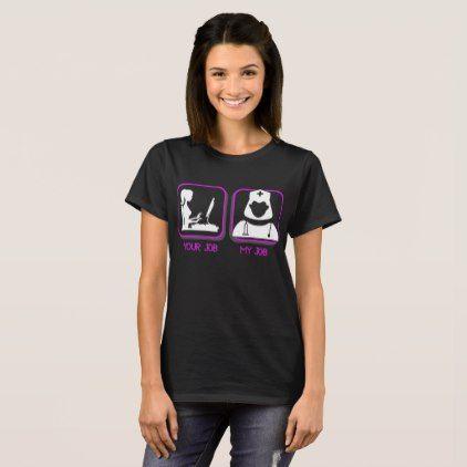 Your Job My Job Nurse Profession Tshirt - nursing nurse nurses medical diy cyo personalize gift idea