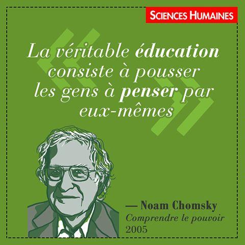 """""""La véritable éducation consiste à pousser les gens à penser par eux-même."""", Noam Chomsky, Comprendre le pouvoir, 2005, Citations Sciences Humaines."""