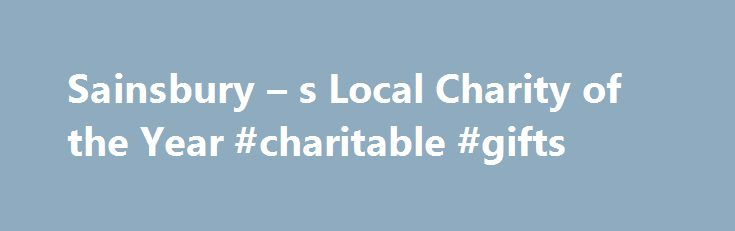 Sainsbury – s Local Charity of the Year #charitable #gifts http://donate.nef2.com/sainsbury-s-local-charity-of-the-year-charitable-gifts/  #local charity # So why do we do it? At Sainsbury s we want to make as big an impact as possible in our local communities. So every year we work together with our customers and colleagues to support a local cause at the heart of the local community. These are holistic parnerships that last for the whole year and include a range of support such as…