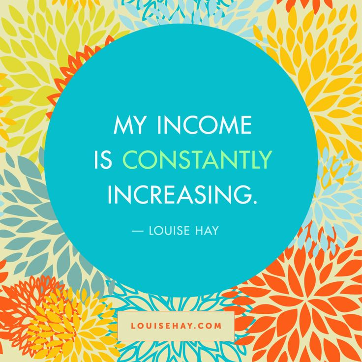 Inspirational Quotes about prosperity | My income is constantly increasing. — Louise Hay