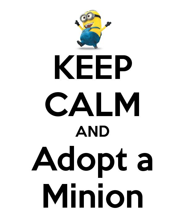 KEEP CALM AND Adopt A Minion