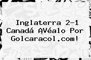 http://tecnoautos.com/wp-content/uploads/imagenes/tendencias/thumbs/inglaterra-21-canada-vealo-por-golcaracolcom.jpg Gol Caracol. Inglaterra 2-1 Canadá ¡Véalo por Golcaracol.com!, Enlaces, Imágenes, Videos y Tweets - http://tecnoautos.com/actualidad/gol-caracol-inglaterra-21-canada-vealo-por-golcaracolcom/
