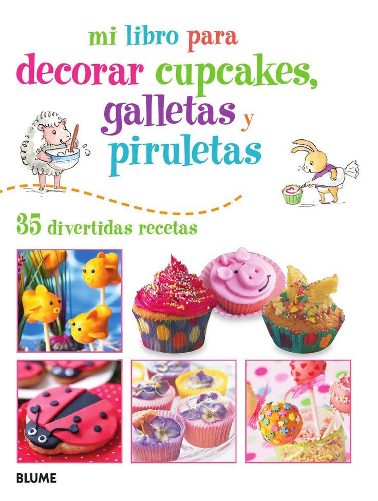 Mi primer libro para decorar cupcakes, galletas y piruletas 35 divertidas recetas