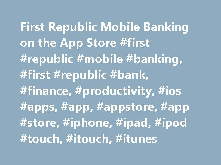 First Republic Mobile Banking on the App Store #first #republic #mobile #banking, #first #republic #bank, #finance, #productivity, #ios #apps, #app, #appstore, #app #store, #iphone, #ipad, #ipod #touch, #itouch, #itunes http://illinois.remmont.com/first-republic-mobile-banking-on-the-app-store-first-republic-mobile-banking-first-republic-bank-finance-productivity-ios-apps-app-appstore-app-store-iphone-ipad-ipod-touc/  # First Republic Mobile Banking Description Enjoy the convenience of…