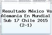 http://tecnoautos.com/wp-content/uploads/imagenes/tendencias/thumbs/resultado-mexico-vs-alemania-en-mundial-sub-17-chile-2015-21.jpg Mexico Vs Alemania Sub 17. Resultado México vs Alemania en Mundial Sub 17 Chile 2015 (2-1), Enlaces, Imágenes, Videos y Tweets - http://tecnoautos.com/actualidad/mexico-vs-alemania-sub-17-resultado-mexico-vs-alemania-en-mundial-sub-17-chile-2015-21/