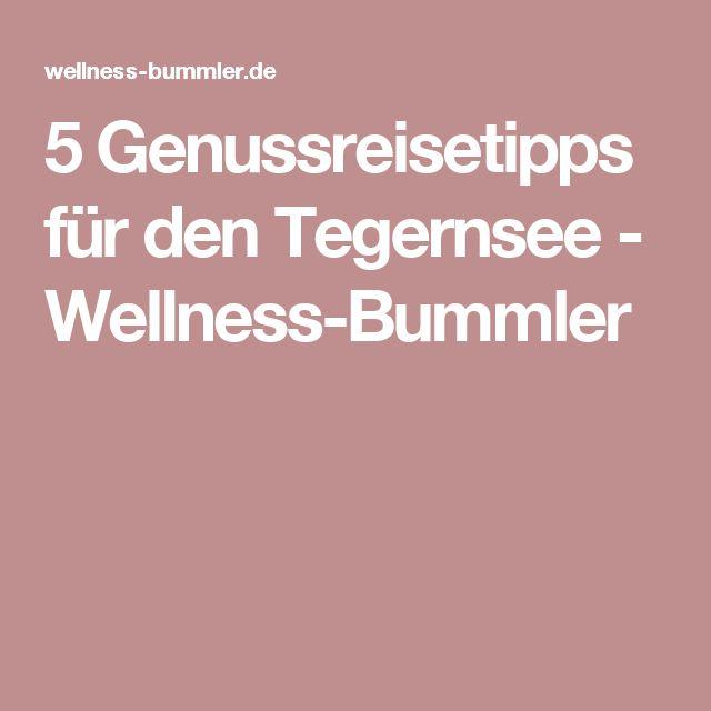 5 Genussreisetipps für den Tegernsee - Wellness-Bummler