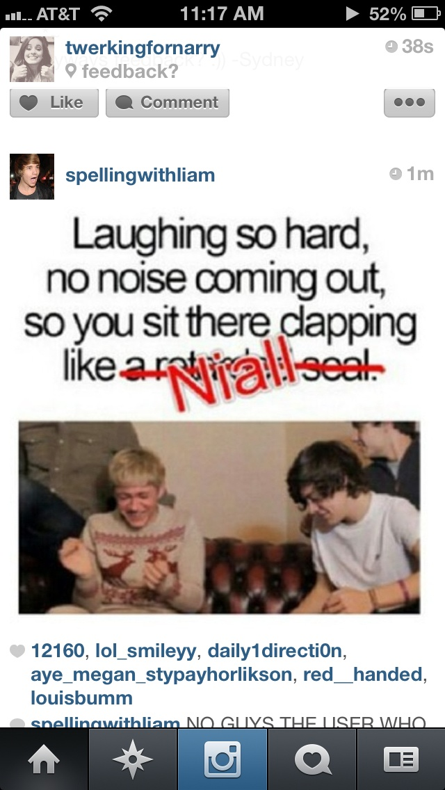 Like Niall. Yep. Me in every social situation. I always start laughing at an awkward time....