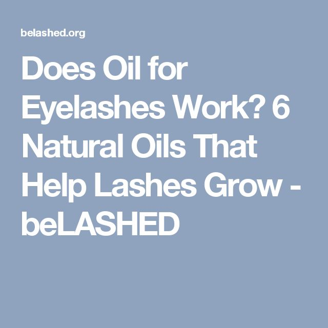 Does Oil for Eyelashes Work? 6 Natural Oils That Help Lashes Grow - beLASHED