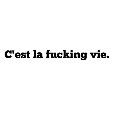 C'est la fucking vie.