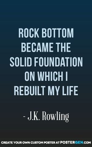 Rock Bottom Became The Solid Foundation On Which I Rebuilt My Life