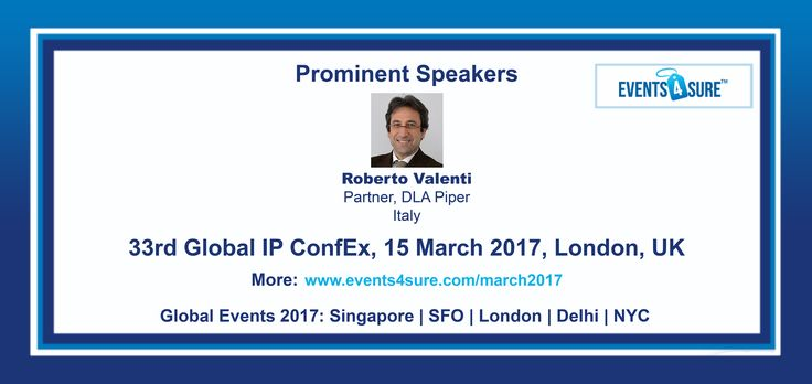 Events 4 Sure team is happy to welcome Roberto Valenti, Partner, DLA Piper, Italy as Prominent Speaker in Global IP ConfEx, London, UK on 15 March 2017. Visit at http://www.events4sure.com/london2017/speakers.php for more information and http://www.events4sure.com/london2017/register.php to register yourself! #attorney #patent #counsel #iplaw #iplegal