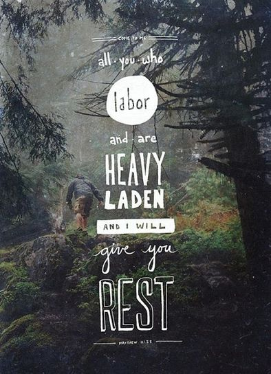 Come to Me, all you who labor and are heavy laden, and I will give you rest. Take My yoke upon you and learn from Me, for I am gentle and lowly in heart, and you will find rest for your souls. For My yoke is easy and My burden is light (Matthew 11: 28-30, NKJV).
