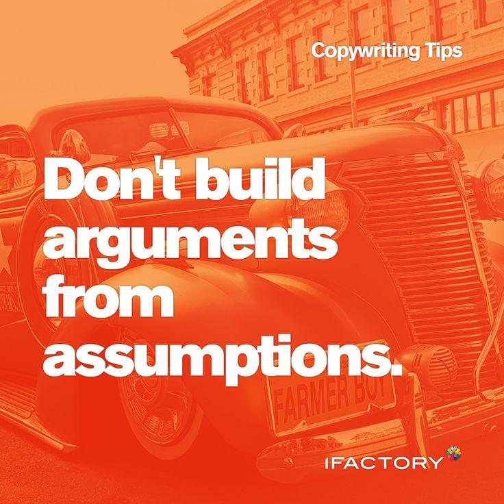Copywriting Tips: Don't build arguments from assumptions. #ifactory #digital #ifactorydigital #seo #tips #tricks #copy #copywriting #advertising #bestpractice #bne #australia