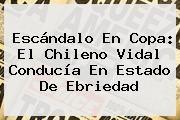 http://tecnoautos.com/wp-content/uploads/imagenes/tendencias/thumbs/escandalo-en-copa-el-chileno-vidal-conducia-en-estado-de-ebriedad.jpg Arturo Vidal. Escándalo en Copa: el chileno Vidal conducía en estado de ebriedad, Enlaces, Imágenes, Videos y Tweets - http://tecnoautos.com/actualidad/arturo-vidal-escandalo-en-copa-el-chileno-vidal-conducia-en-estado-de-ebriedad/