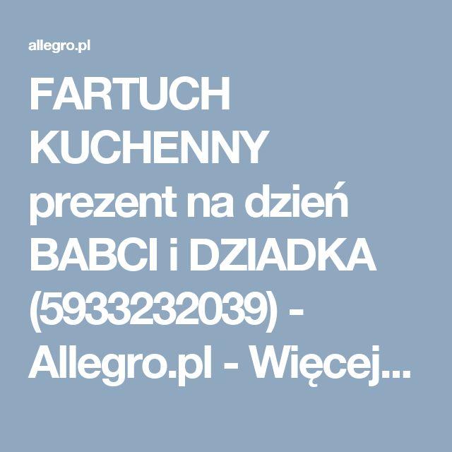 FARTUCH KUCHENNY prezent na dzień BABCI i DZIADKA (5933232039) - Allegro.pl - Więcej niż aukcje.