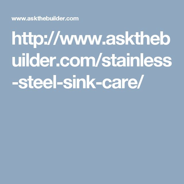 http://www.askthebuilder.com/stainless-steel-sink-care/