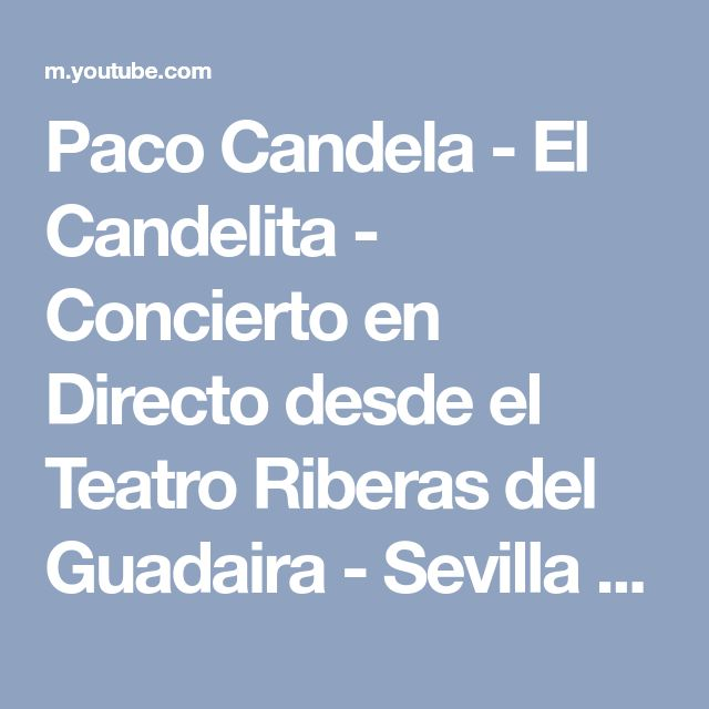 Paco Candela - El Candelita - Concierto en Directo desde el Teatro Riberas del Guadaira - Sevilla - YouTube
