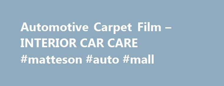 "Automotive Carpet Film – INTERIOR CAR CARE #matteson #auto #mall http://germany.remmont.com/automotive-carpet-film-interior-car-care-matteson-auto-mall/  #auto carpet # Automotive Carpet Film Automotive Carpet Film Our customers repeatedly say, ""This is definitely the best automotive carpet film on the market"". Now this is what makes us believe that we supply one of the best carpet films in the world. Lanes Car Products brings you top quality automotive replacement carpet films at the lowest…"