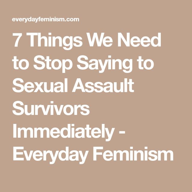 7 Things We Need to Stop Saying to Sexual Assault Survivors Immediately - Everyday Feminism