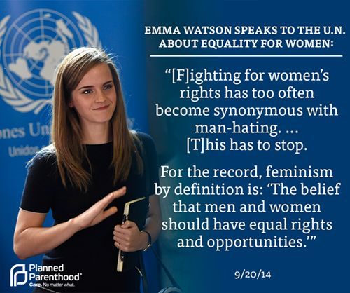 "Emma Watson speaks to the U.N. about equality for women: ""Fighting for women's rights has too often become synonymous with man-hating...This has to stop. For the record, feminism by definition is: 'The belief that men and women should have equal rights and opportunities.'""  Follow this link to find a short video primer explaining the three waves of feminism: http://www.thesociologicalcinema.com/1/post/2013/08/feminist-adventure-time-a-primer-on-the-three-waves.html"