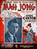 """In the 1920s the game became a fad in general. Eddie Cantor sang a hit song about mah-jongg (""""Since Ma Is Playing Mah Jong"""")"""