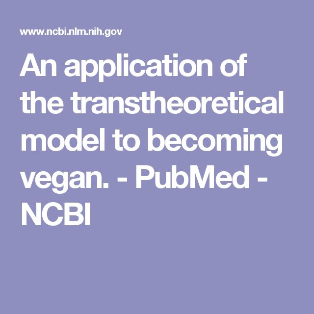 An application of the transtheoretical model to becoming vegan. - PubMed - NCBI