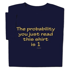 The probability you just read that shirt and that you have three arms is zero.