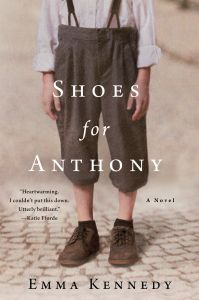 Shoes for Anthony -  by Emma Kennedy. Joyous, thrilling, and nostalgic, Emma Kennedy's Shoes For Anthony will have you wiping your eyes one moment and beaming from ear-to-ear the next. This is a small gem of a novel that reviewers (and readers) will cherish.