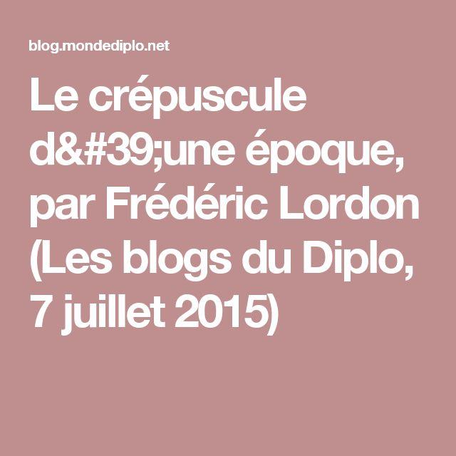 Le crépuscule d'une époque, par Frédéric Lordon (Les blogs du Diplo, 7 juillet 2015)
