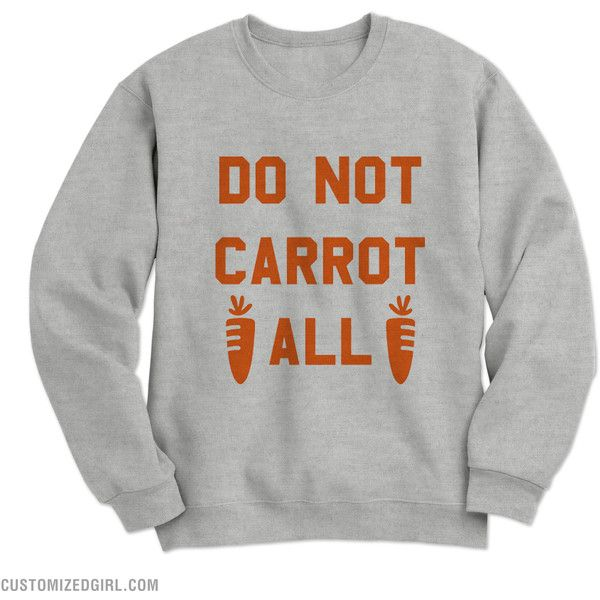 Do Not Carrot All Easter Pun ($22) ❤ liked on Polyvore featuring tops, sweatshirt, crew neck top and crew top