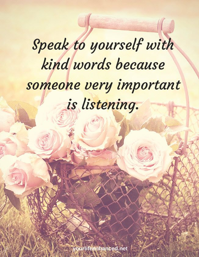speak to yourself with kind words because someone very important is listening. yourlifeenhanced.net