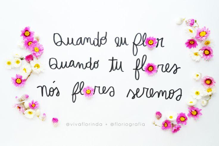 """""""Nós flores seremos""""                                                                                                                                                                                 Mais"""