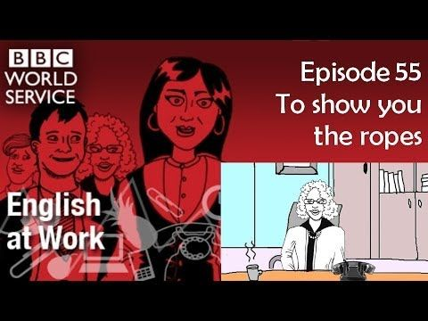 English at Work 55 script video - To show you the ropes