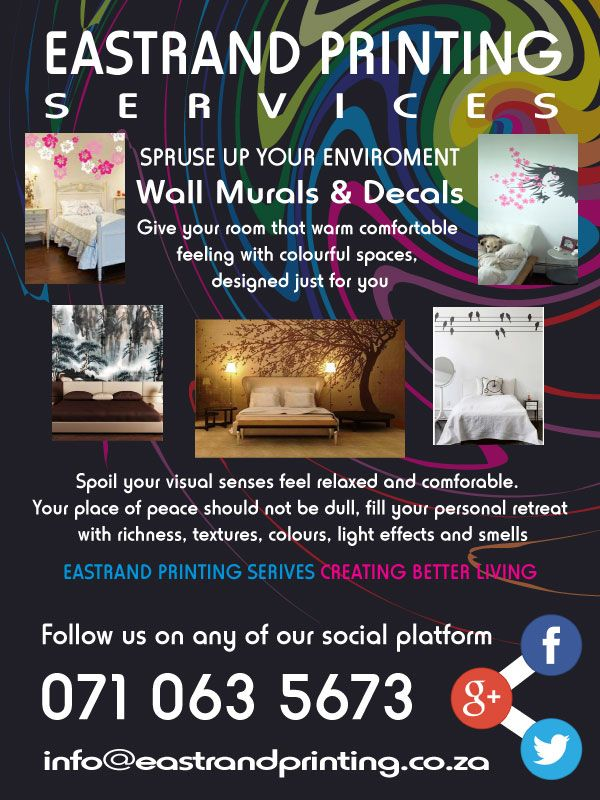 Wall Murals & Decals Transform your bedroom into colourful warm spaces, that puts you in a relaxed comfortable mood. We create wonderful environments filled with richness, textures, colours, light effects and smells. 071 063 5673 www(dot)eastrandprinting(dot)co(dot)za info@eastrandprinting(dot)co(dot)za google(dot)com/+EastrandprintingCoZa www(dot)pinterest(dot)com/eastrandprint