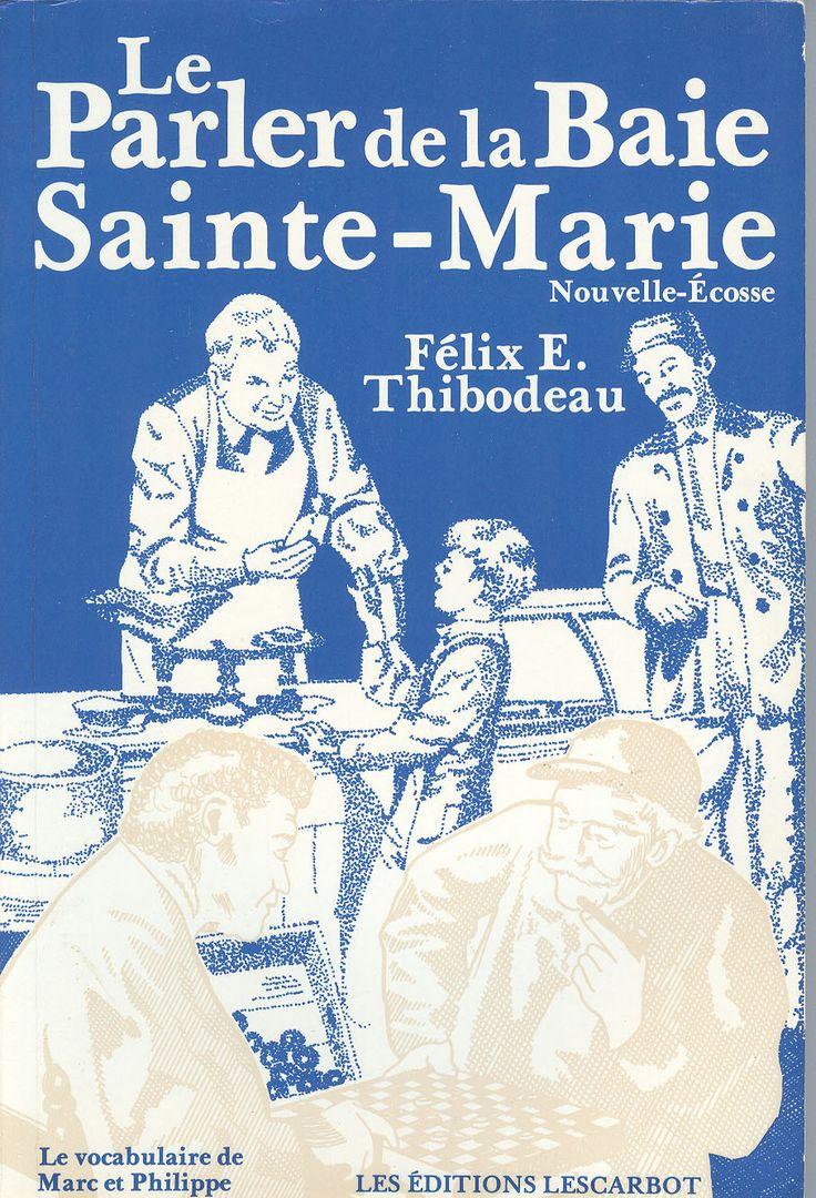 Félix E. THIBODEAU, Le Parler de la Baie Sainte-Marie (Nouvelle-Écosse) : le vocabulaire de Marc et Philippe. Yarmouth, Lescarbot, 1988.