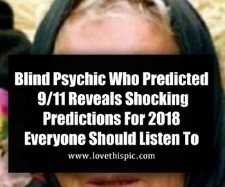 Blind Psychic Who Predicted 9/11 Reveals Shocking Prediction For 2018 Everyone Should Listen To
