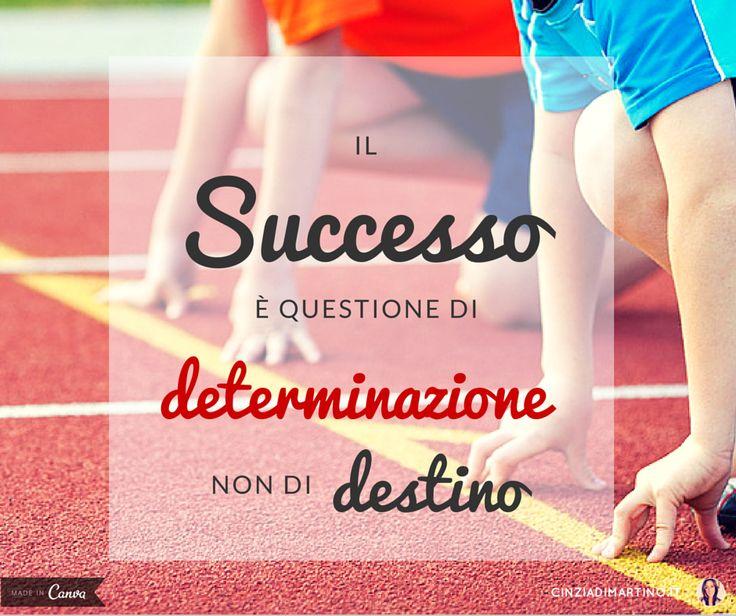 Il successo è una questione di determinazione, non di destino |  | cinziadimartino.it