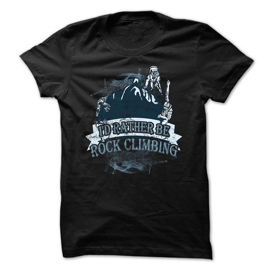 Climbing t shirt Id rather be rock climbing T Shirts, Hoodie Sweatshirts